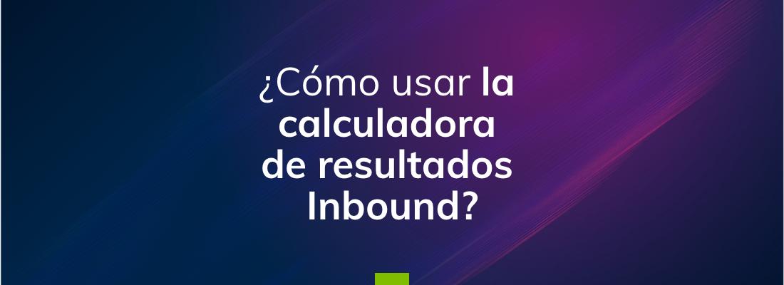 ¿Como usar la calculadora de resultados Inbound-1