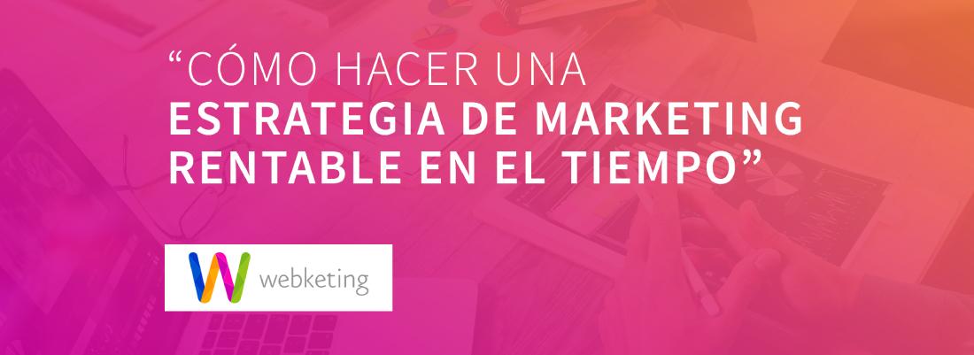 Cómo hacer una estrategia de marketing rentable en el tiempo